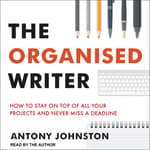 The Organised Writer by  Antony Johnston audiobook