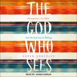 The God Who Sees by  Karen Gonzalez audiobook