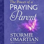 The Power of a Praying Parent by  Stormie Omartian audiobook