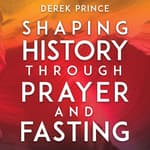 Shaping History Through Prayer and Fasting by  Derek Prince audiobook