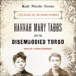 Hannah Mary Tabbs and the Disembodied Torso by  Kali Nicole Gross audiobook