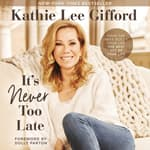 It's Never Too Late by  Kathie Lee Gifford audiobook