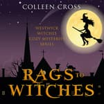 Rags to Witches : A Westwick Witches Cozy Mystery by  Colleen Cross audiobook