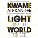 Light for the World to See by  Kwame Alexander audiobook