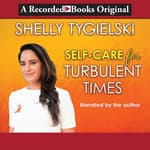 Self-Care for Turbulent Times by  Shelly Tygielski audiobook