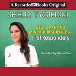Self-Care and Mindful Resilience for First-Responders by  Shelly Tygielski audiobook
