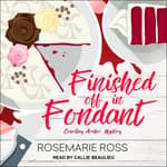 Finished Off in Fondant by  Rosemarie Ross audiobook