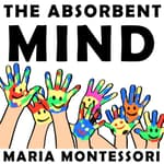 The Absorbent Mind by  Maria Montessori audiobook