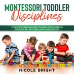 Montessori Toddler Disciplines:  by  Nicole Bright audiobook