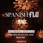 SPANISH FLU 1918: Viruses, Plagues, and History - Past, Present, and Future by  Oneida Powell audiobook