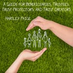 A Guide for Beneficiaries, Trustees, Trust Protectors, and Trust Creators by  Hartley Paige audiobook