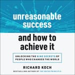 Unreasonable Success and How to Achieve It by  Richard Koch audiobook