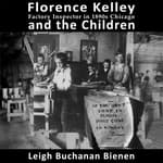 Florence Kelley and the Children by  Leigh Buchanan Bienen audiobook