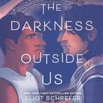 The Darkness Outside Us by  Eliot Schrefer audiobook