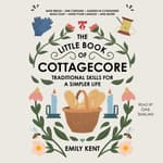 The Little Book of Cottagecore by  Emily Kent audiobook