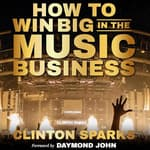 How to Win Big in The Music Business by  Clinton Sparks audiobook