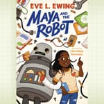 Maya and the Robot by  Eve L. Ewing audiobook