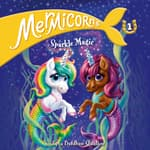 Mermicorns #1: Sparkle Magic by  Sudipta Bardhan-Quallen audiobook