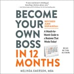 Become Your Own Boss in 12 Months, Revised and Expanded by  Melinda F. Emerson audiobook