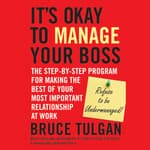 It's Okay to Manage Your Boss by  Bruce Tulgan audiobook