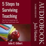 5 Steps to Surviving Teaching by  Julie C. Gilbert audiobook
