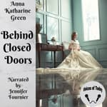 Behind Closed Doors by  Anna Katharine Green audiobook