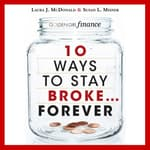 10 Ways to Stay Broke...Forever by  Laura J. McDonald audiobook