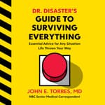 Dr. Disaster's Guide to Surviving Everything by  John Torres audiobook