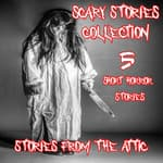 Scary Stories Collection: 5 Short Horror Stories by  Stories From The Attic audiobook