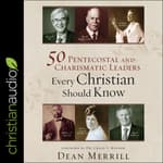 50 Pentecostal and Charismatic Leaders Every Christian Should Know by  Dean Merrill audiobook