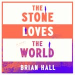 The Stone Loves the World by  Brian Hall audiobook