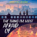 The Thing I'm Most Afraid Of by  Kristin Levine audiobook