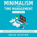 Minimalism and Time Management: 2-in-1 Book by  Sean Winter audiobook