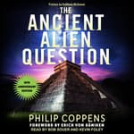 Ancient Alien Question, 10th Anniversary Edition by  Philip Coppens audiobook