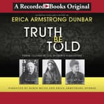 Truth Be Told by  Erica Armstrong Dunbar audiobook