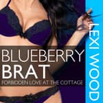 Blueberry Brat: Forbidden Love at the Cottage by  Lexi Wood audiobook