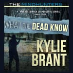 What the Dead Know by  Kylie Brant audiobook