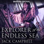 Explorer of the Endless Sea by  Jack Campbell audiobook