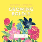 Growing Boldly by  Emily Ley audiobook