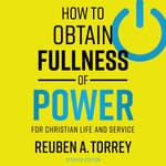 How to Obtain Fullness of Power: For Christian Life and Service by  Reuben A. Torrey audiobook