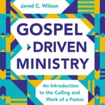 Gospel-Driven Ministry by  Jared C. Wilson audiobook