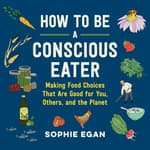 How to Be a Conscious Eater by  Sophie Egan audiobook