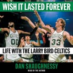 Wish It Lasted Forever by  Dan Shaughnessy audiobook