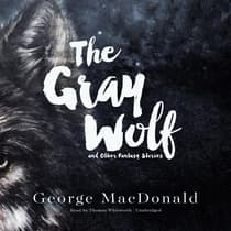The Gray Wolf, and Other Fantasy Stories by George MacDonald audiobook