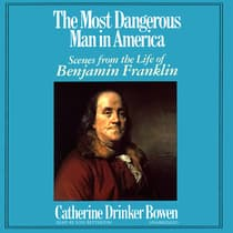 The Most Dangerous Man in America by Catherine Drinker Bowen audiobook