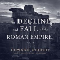 The Decline and Fall of the Roman Empire, Vol. 3 by Edward Gibbon audiobook