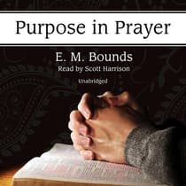 Purpose in Prayer by E. M. Bounds audiobook