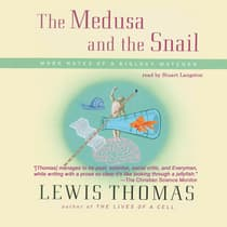 The Medusa and the Snail by Lewis Thomas audiobook