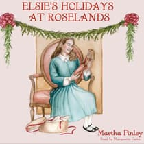 Elsie's Holidays at Roselands by Martha Finley audiobook