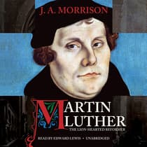 Martin Luther, the Lion-Hearted Reformer by J. A. Morrison audiobook